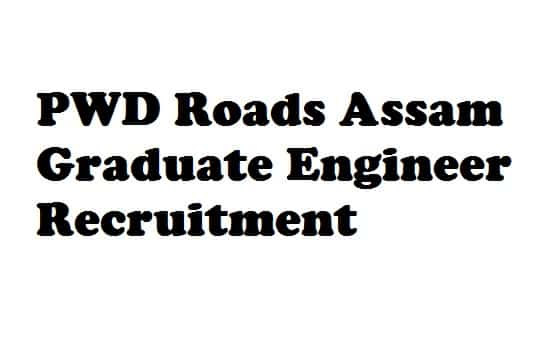 PWD Roads Assam Graduate Engineer Recruitment