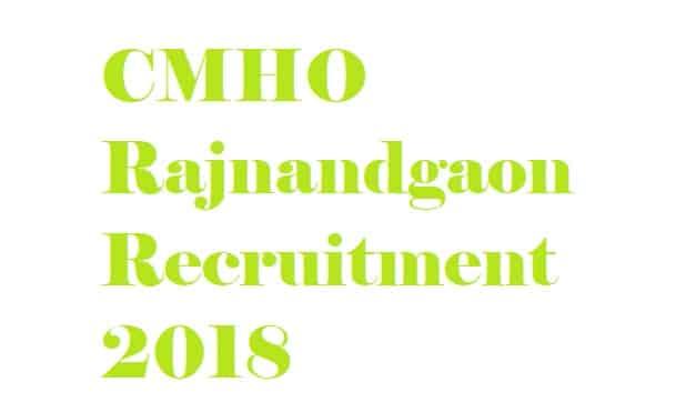 CMHO Rajnandgaon Recruitment 2018