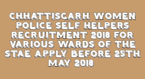 Chhattisgarh Women Police Self Helpers Recruitment 2018