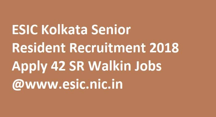 ESIC Kolkata Senior Resident Recruitment 2018