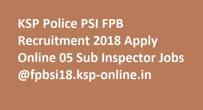 KSP Police PSI FPB Recruitment 2018