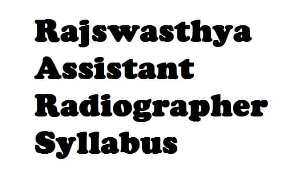 Rajswasthya Assistant Radiographer Syllabus