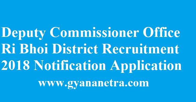 Deputy Commissioner Office Ri Bhoi District Recruitment 2018