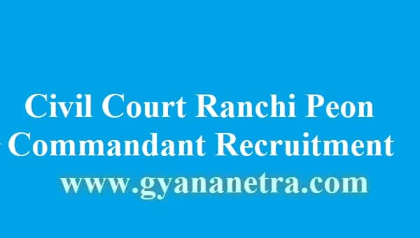 Civil Court Ranchi Peon Commandant Recruitment 2018