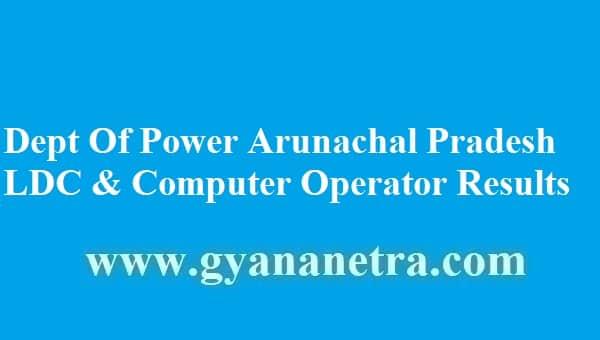 Department Of Power Arunachal Pradesh LDC Cum Computer Operator Results 2018