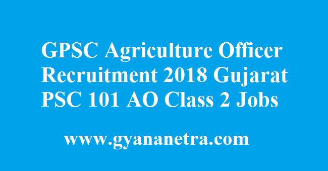 GPSC Agriculture Officer Recruitment 2018 Gujarat PSC AO Class 2 Jobs