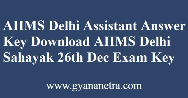 AIIMS Delhi Assistant Answer Key Sahayak Exam Key