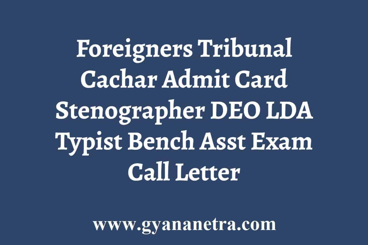 Foreigners Tribunal Cachar Admit Card